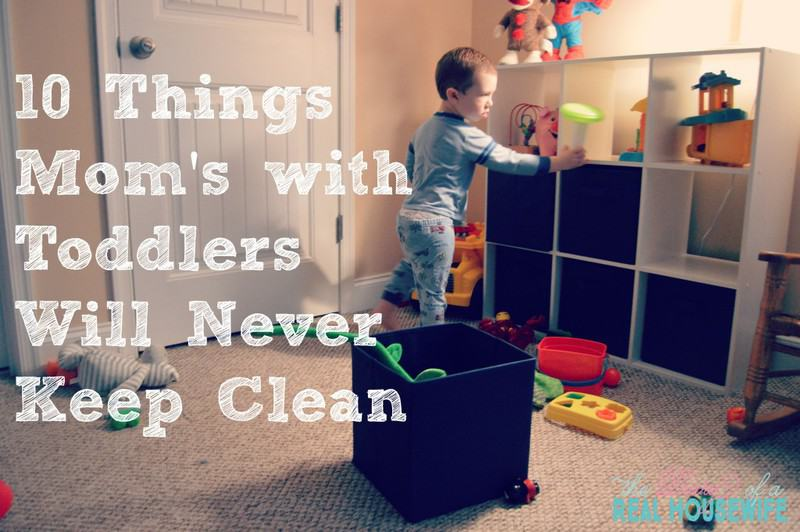 10 Things Mom's with Toddlers Will Never Keep Clean